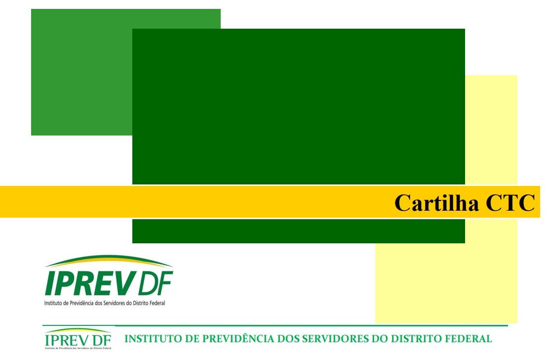 Ultima Versão da Cartilha de CTC do Iprev, com orientações para a formação e instrução de processos referentes a pedidos de averbação e desaverbação de tempo de contribuição, bem como de declaração destinada à comprovação, perante o regime geral de previdência social, de vínculo funcional com o Distrito Federal.